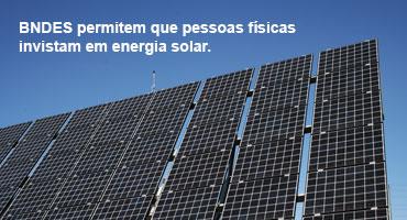 BNDES facilita investimento em energia solar para pessoas físicas